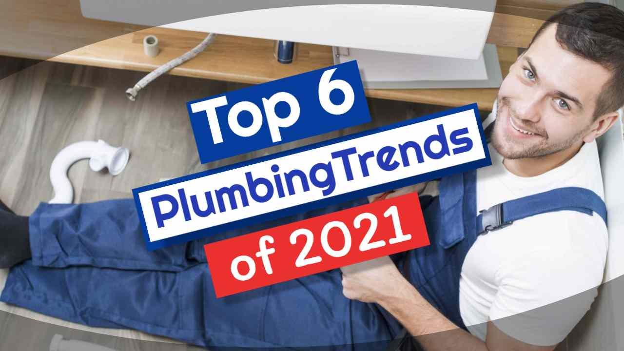 """Image text: """"Top 6 Plumbing Trends of 2021""""."""